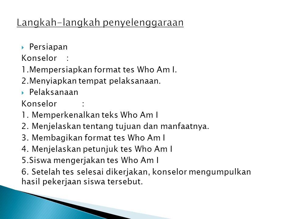  Persiapan Konselor : 1.Mempersiapkan format tes Who Am I. 2.Menyiapkan tempat pelaksanaan.  Pelaksanaan Konselor : 1. Memperkenalkan teks Who Am I