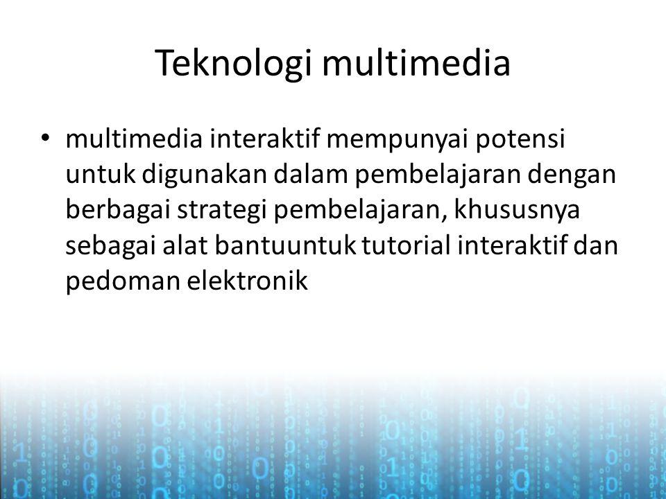 Teknologi multimedia multimedia interaktif mempunyai potensi untuk digunakan dalam pembelajaran dengan berbagai strategi pembelajaran, khususnya sebagai alat bantuuntuk tutorial interaktif dan pedoman elektronik