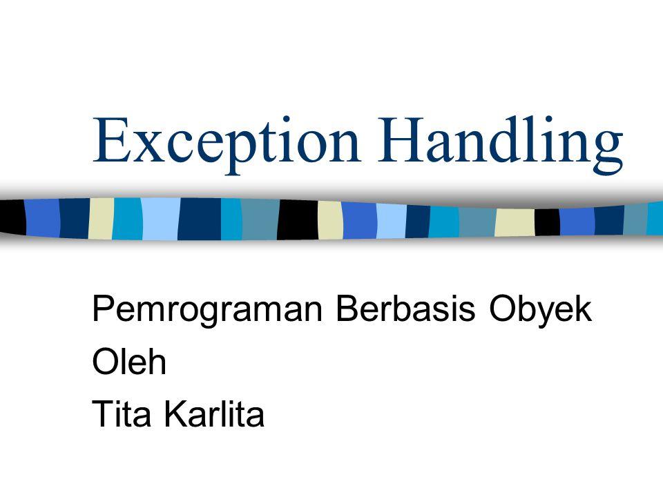 Exception Handling Pemrograman Berbasis Obyek Oleh Tita Karlita