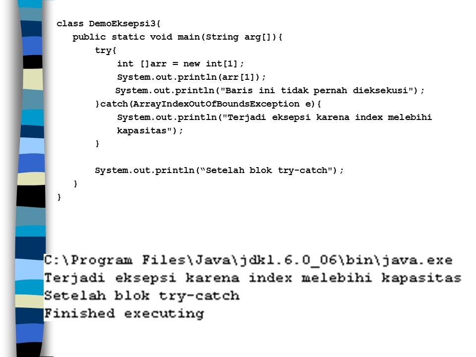 class DemoEksepsi3{ public static void main(String arg[]){ try{ int []arr = new int[1]; System.out.println(arr[1]); System.out.println(