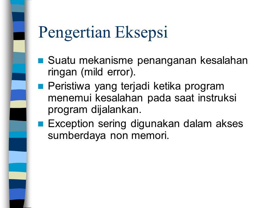 Pengertian Eksepsi Suatu mekanisme penanganan kesalahan ringan (mild error). Peristiwa yang terjadi ketika program menemui kesalahan pada saat instruk
