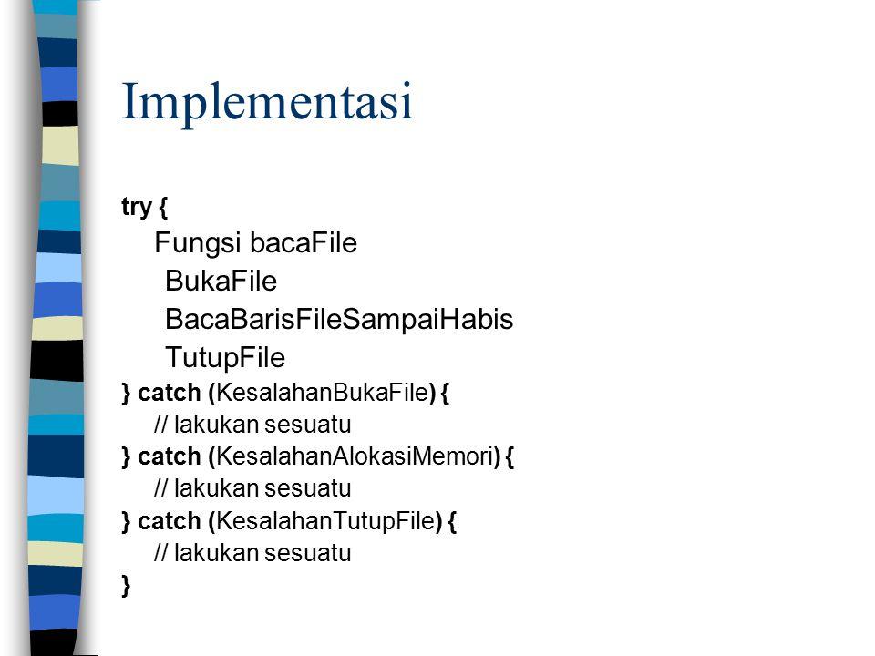 Implementasi try { Fungsi bacaFile BukaFile BacaBarisFileSampaiHabis TutupFile } catch (KesalahanBukaFile) { // lakukan sesuatu } catch (KesalahanAlok