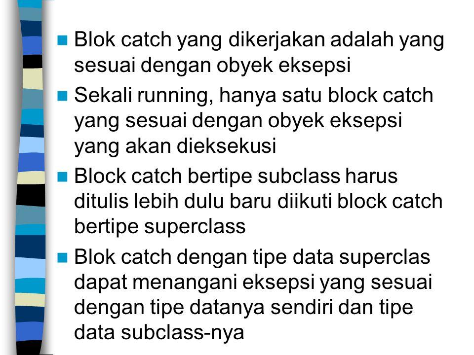 Blok catch yang dikerjakan adalah yang sesuai dengan obyek eksepsi Sekali running, hanya satu block catch yang sesuai dengan obyek eksepsi yang akan d