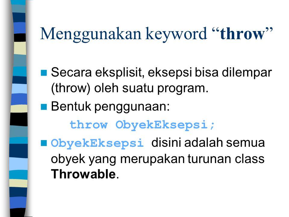 """Menggunakan keyword """"throw"""" Secara eksplisit, eksepsi bisa dilempar (throw) oleh suatu program. Bentuk penggunaan: throw ObyekEksepsi; ObyekEksepsi di"""