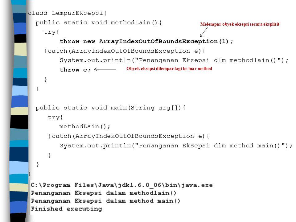 class LemparEksepsi{ public static void methodLain(){ try{ throw new ArrayIndexOutOfBoundsException(1); }catch(ArrayIndexOutOfBoundsException e){ Syst