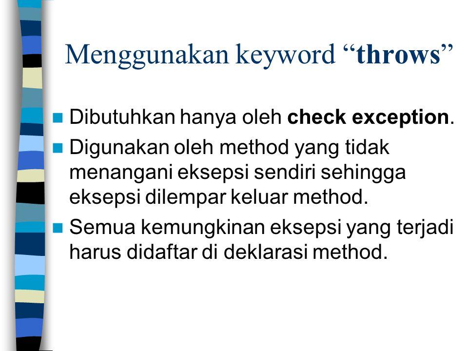 """Menggunakan keyword """"throws"""" Dibutuhkan hanya oleh check exception. Digunakan oleh method yang tidak menangani eksepsi sendiri sehingga eksepsi dilemp"""