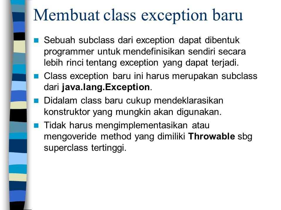 Membuat class exception baru Sebuah subclass dari exception dapat dibentuk programmer untuk mendefinisikan sendiri secara lebih rinci tentang exceptio