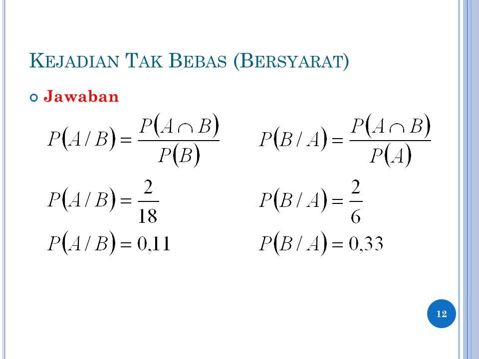 K EJADIAN T AK B EBAS (B ERSYARAT ) Jawaban 12