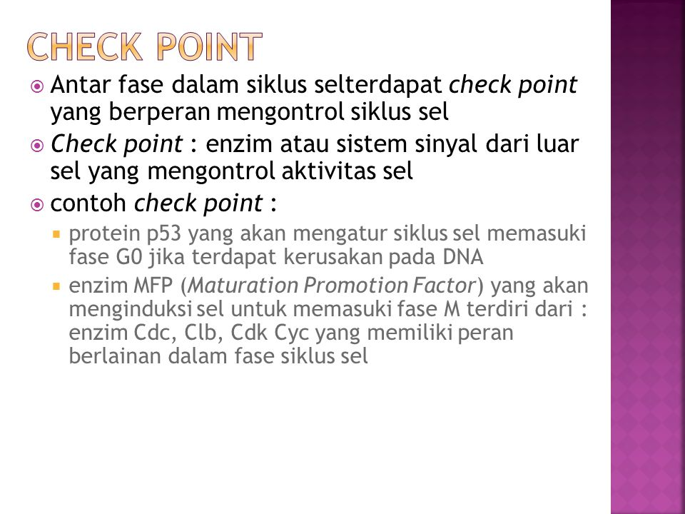  Antar fase dalam siklus selterdapat check point yang berperan mengontrol siklus sel  Check point : enzim atau sistem sinyal dari luar sel yang meng