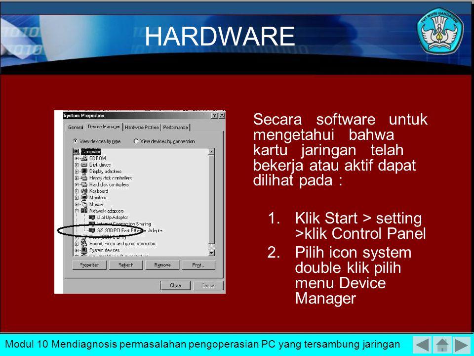 Kerusakan atau kesalahan hardware yang sering terjadi adalah pada Network Interface Card (kartu jaringan), pengkabelan dan konektor. Modul 10 Mendiagn