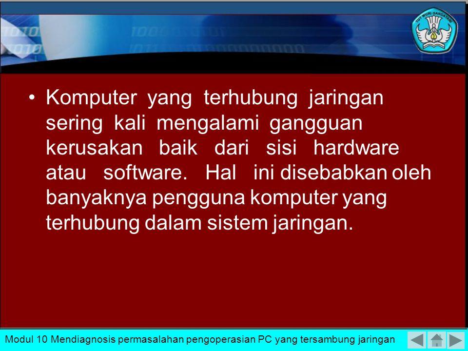 Pengisolasian permasalahan secara Hardware 1.mengisolasi kerusakan pada kartu jaringan 2.mengisolasi permasalahan pengkabelan dan konektor Modul 10 Mendiagnosis permasalahan pengoperasian PC yang tersambung jaringan HARDWARE