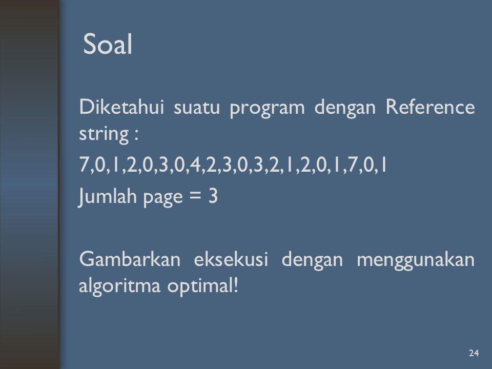 Soal Diketahui suatu program dengan Reference string : 7,0,1,2,0,3,0,4,2,3,0,3,2,1,2,0,1,7,0,1 Jumlah page = 3 Gambarkan eksekusi dengan menggunakan a