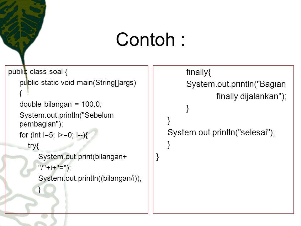 Contoh : public class soal { public static void main(String[]args) { double bilangan = 100.0; System.out.println(