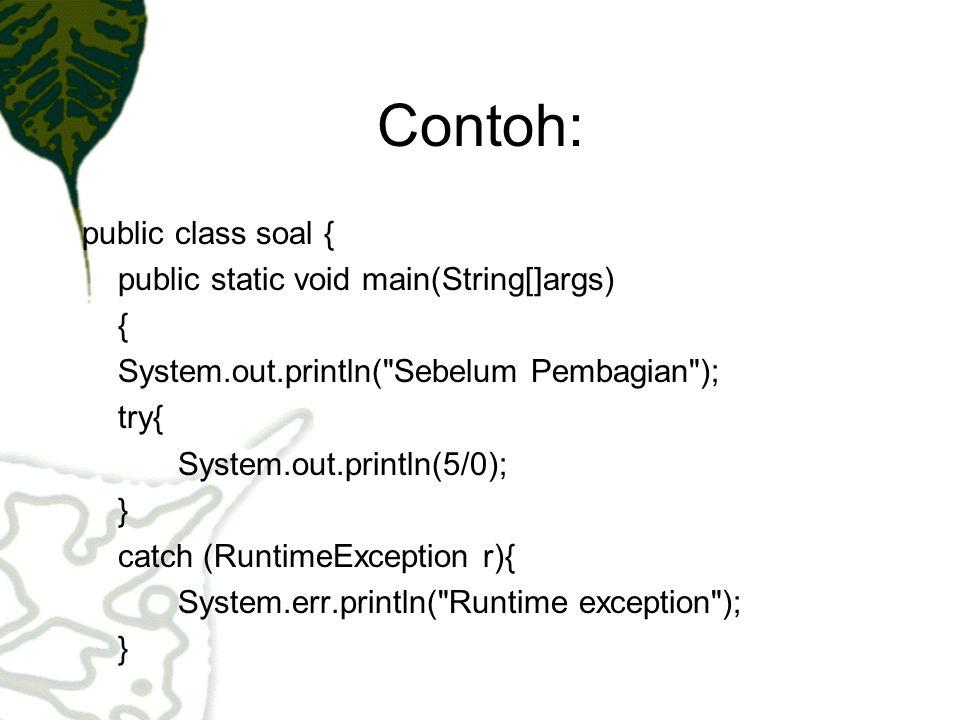 Contoh: public class soal { public static void main(String[]args) { System.out.println(