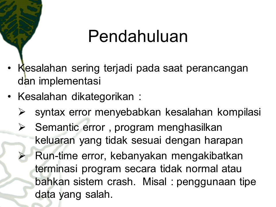 Pendahuluan Kesalahan sering terjadi pada saat perancangan dan implementasi Kesalahan dikategorikan :  syntax error menyebabkan kesalahan kompilasi 