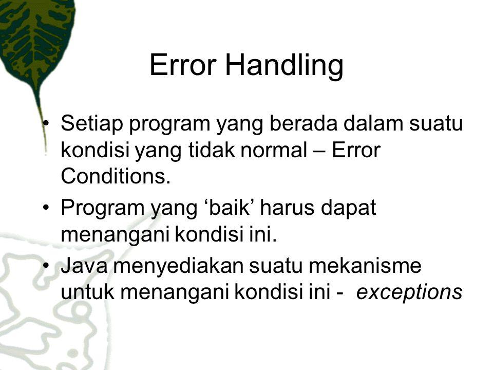 Error Handling Setiap program yang berada dalam suatu kondisi yang tidak normal – Error Conditions. Program yang 'baik' harus dapat menangani kondisi