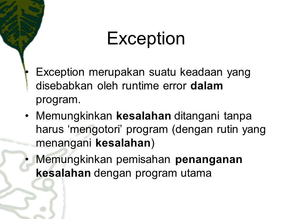 Exception Exception merupakan suatu keadaan yang disebabkan oleh runtime error dalam program. Memungkinkan kesalahan ditangani tanpa harus 'mengotori'