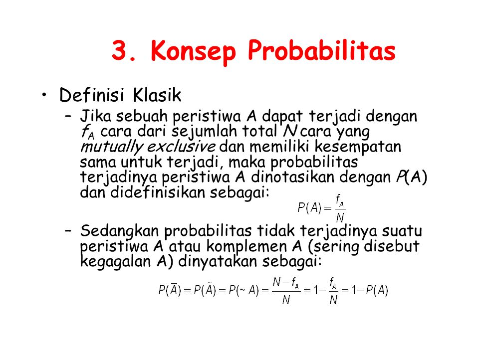 3. Konsep Probabilitas Definisi Klasik –Jika sebuah peristiwa A dapat terjadi dengan f A cara dari sejumlah total N cara yang mutually exclusive dan m