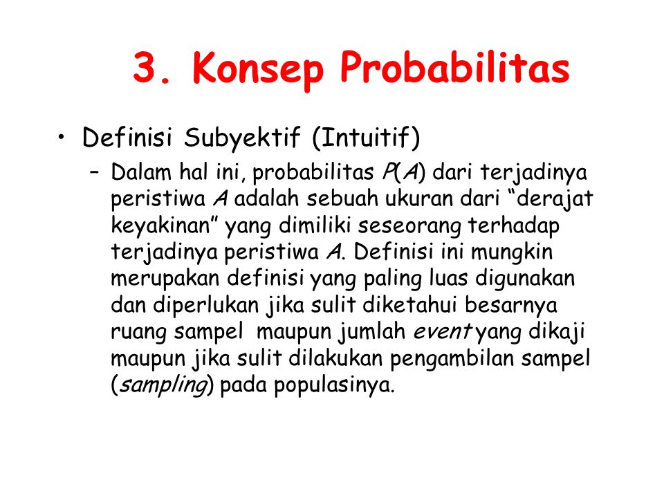 """3. Konsep Probabilitas Definisi Subyektif (Intuitif) –Dalam hal ini, probabilitas P(A) dari terjadinya peristiwa A adalah sebuah ukuran dari """"derajat"""