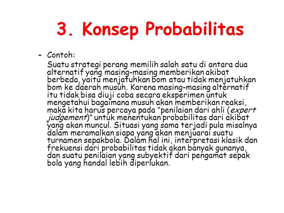 3. Konsep Probabilitas –Contoh: Suatu strategi perang memilih salah satu di antara dua alternatif yang masing-masing memberikan akibat berbeda, yaitu