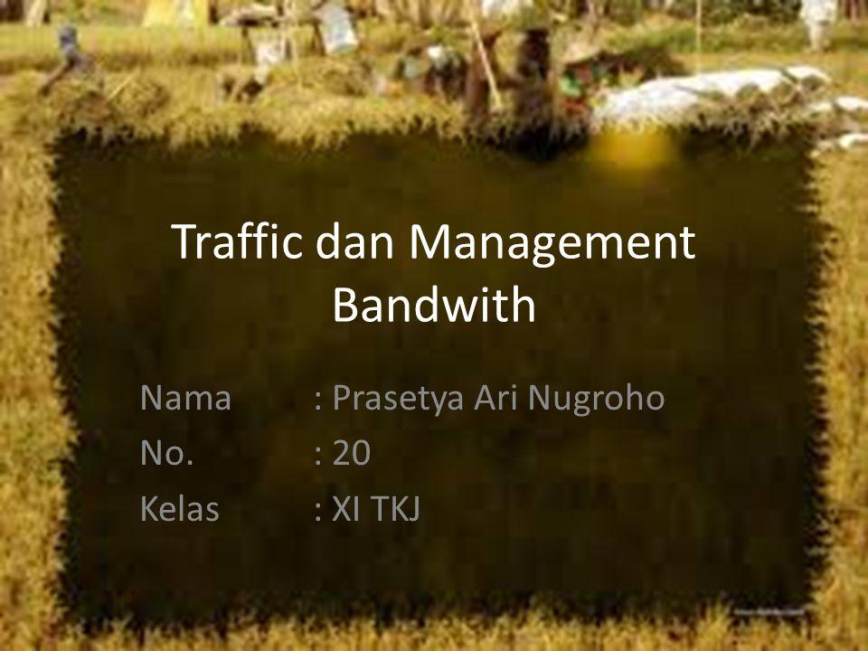 Traffic dan Management Bandwith Nama: Prasetya Ari Nugroho No.: 20 Kelas: XI TKJ