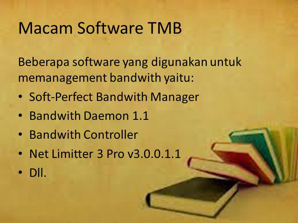 Macam Software TMB Beberapa software yang digunakan untuk memanagement bandwith yaitu: Soft-Perfect Bandwith Manager Bandwith Daemon 1.1 Bandwith Cont