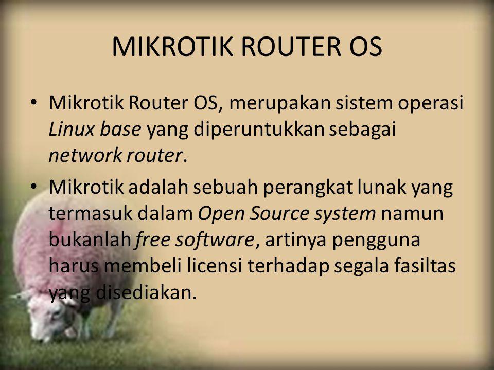 MIKROTIK ROUTER OS Mikrotik Router OS, merupakan sistem operasi Linux base yang diperuntukkan sebagai network router. Mikrotik adalah sebuah perangkat