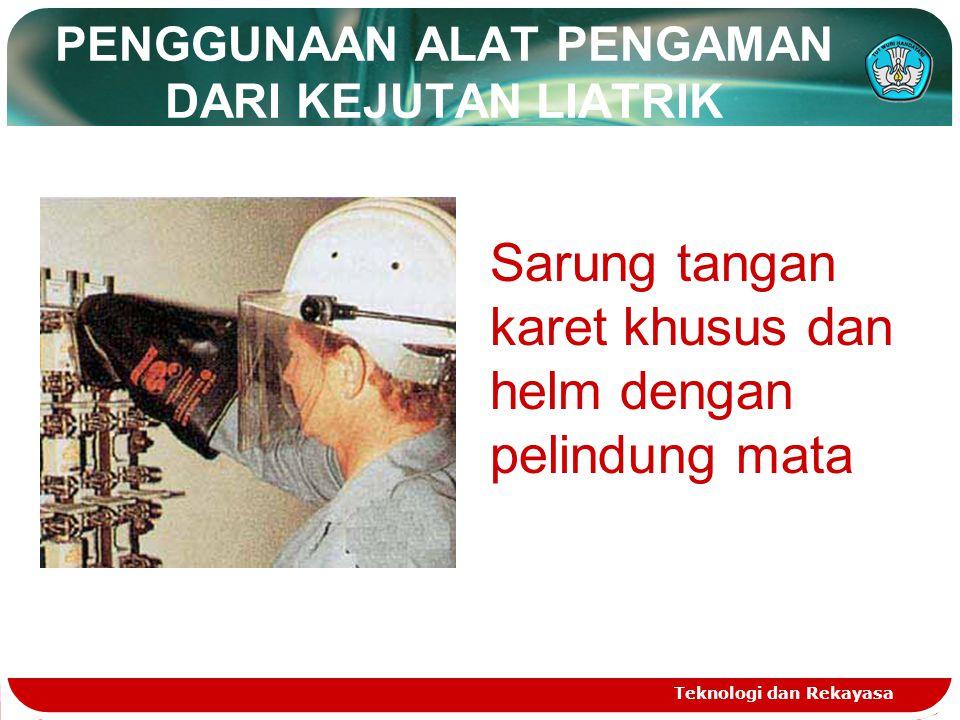 PENGGUNAAN ALAT PENGAMAN DARI KEJUTAN LIATRIK Teknologi dan Rekayasa Sarung tangan karet khusus dan helm dengan pelindung mata