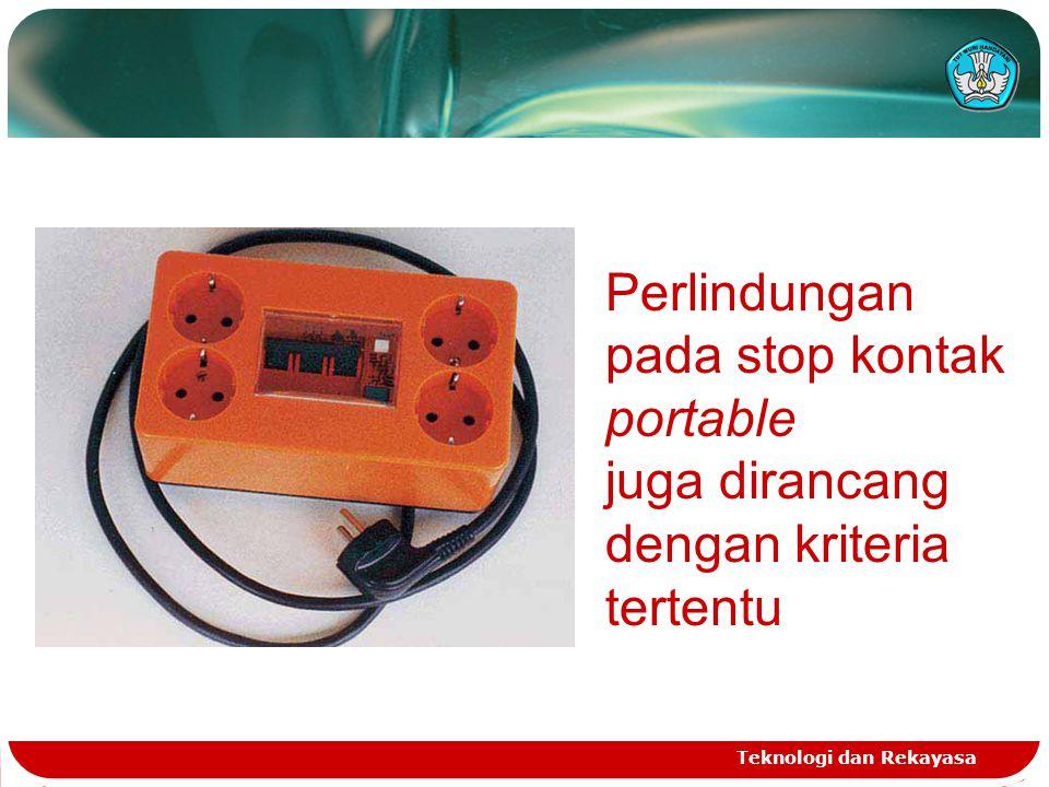 Teknologi dan Rekayasa Perlindungan pada stop kontak portable juga dirancang dengan kriteria tertentu