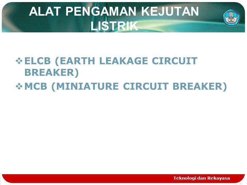 ALAT PENGAMAN ELCB (Earth Leakage Circuit Breaker) Teknologi dan Rekayasa Rangkain ELCB terdiri dari kumparan magnet dan sakelar.