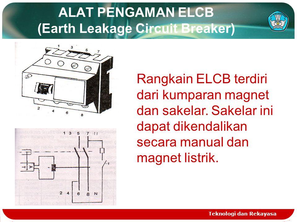 ALAT PENGAMAN ELCB (Earth Leakage Circuit Breaker) Teknologi dan Rekayasa Rangkain ELCB terdiri dari kumparan magnet dan sakelar. Sakelar ini dapat di