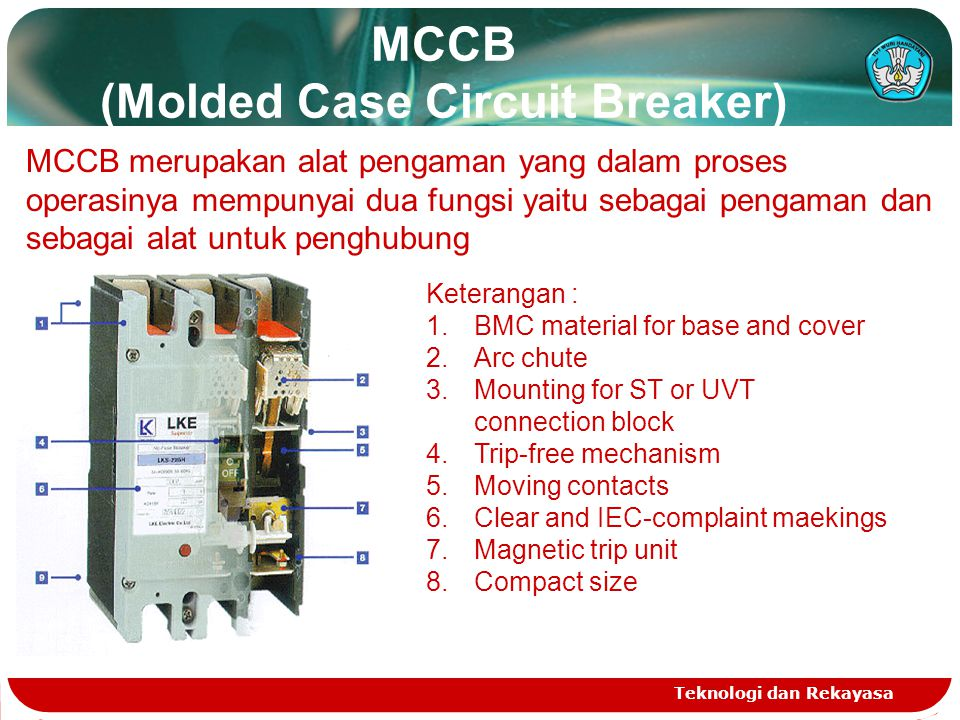 MCCB (Molded Case Circuit Breaker) Teknologi dan Rekayasa MCCB merupakan alat pengaman yang dalam proses operasinya mempunyai dua fungsi yaitu sebagai