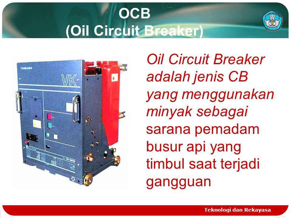 OCB (Oil Circuit Breaker) Teknologi dan Rekayasa Oil Circuit Breaker adalah jenis CB yang menggunakan minyak sebagai sarana pemadam busur api yang tim