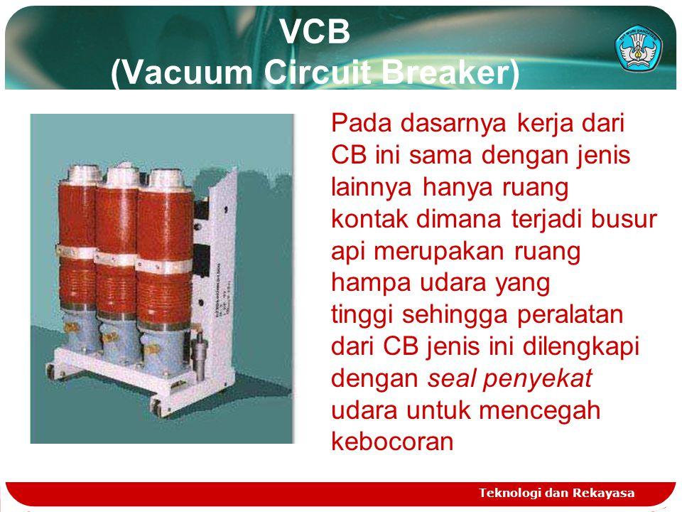 VCB (Vacuum Circuit Breaker) Teknologi dan Rekayasa Pada dasarnya kerja dari CB ini sama dengan jenis lainnya hanya ruang kontak dimana terjadi busur