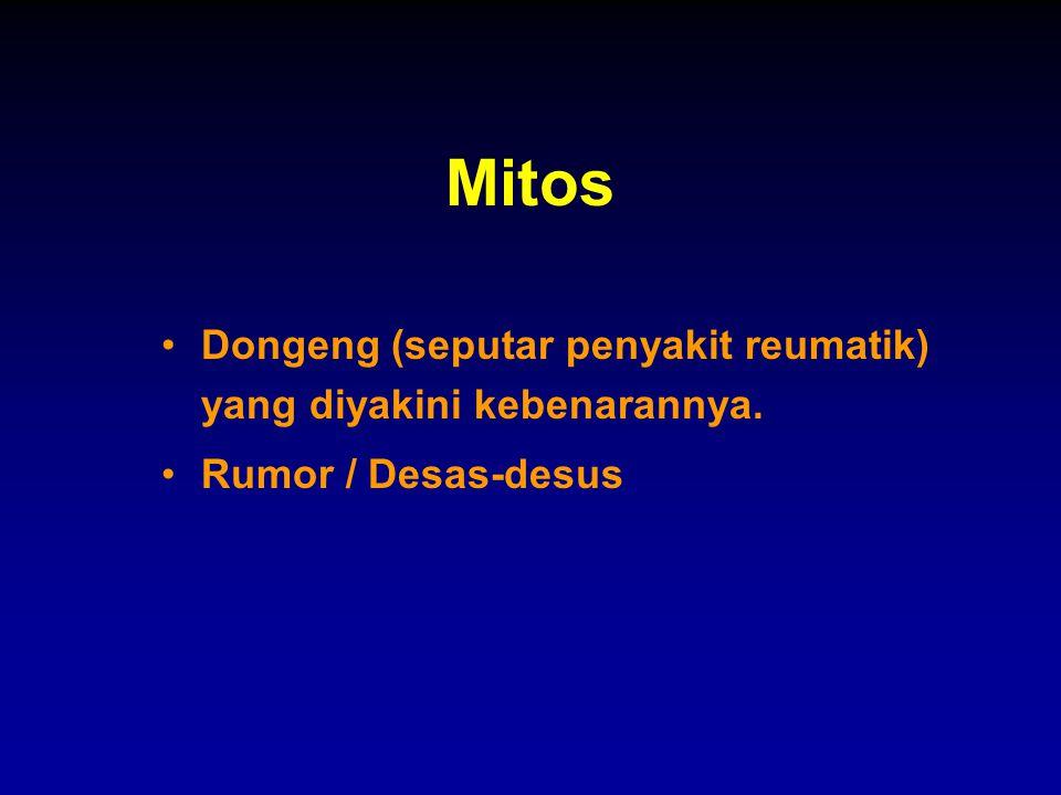 Mitos Dongeng (seputar penyakit reumatik) yang diyakini kebenarannya. Rumor / Desas-desus