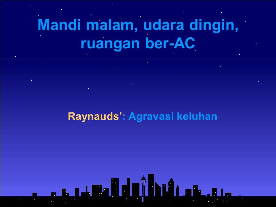 Mandi malam, udara dingin, ruangan ber-AC Raynauds': Agravasi keluhan
