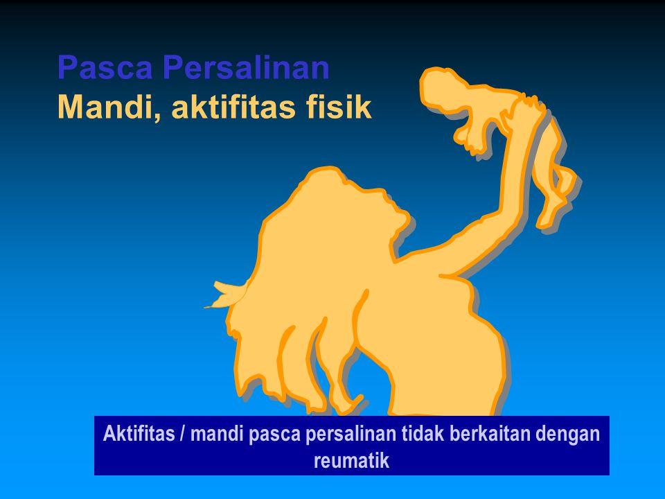 Pasca Persalinan Mandi, aktifitas fisik Aktifitas / mandi pasca persalinan tidak berkaitan dengan reumatik