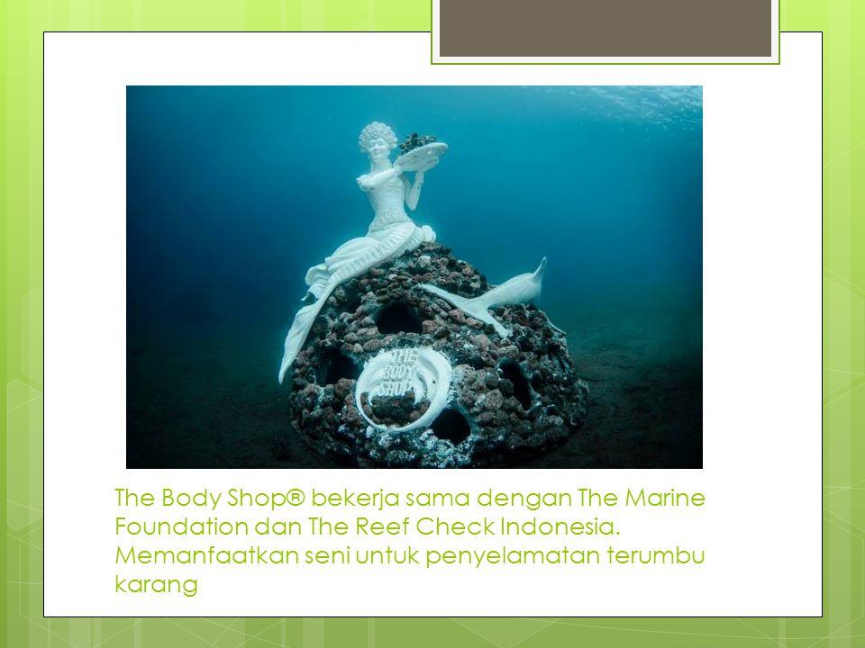 The Body Shop® bekerja sama dengan The Marine Foundation dan The Reef Check Indonesia.