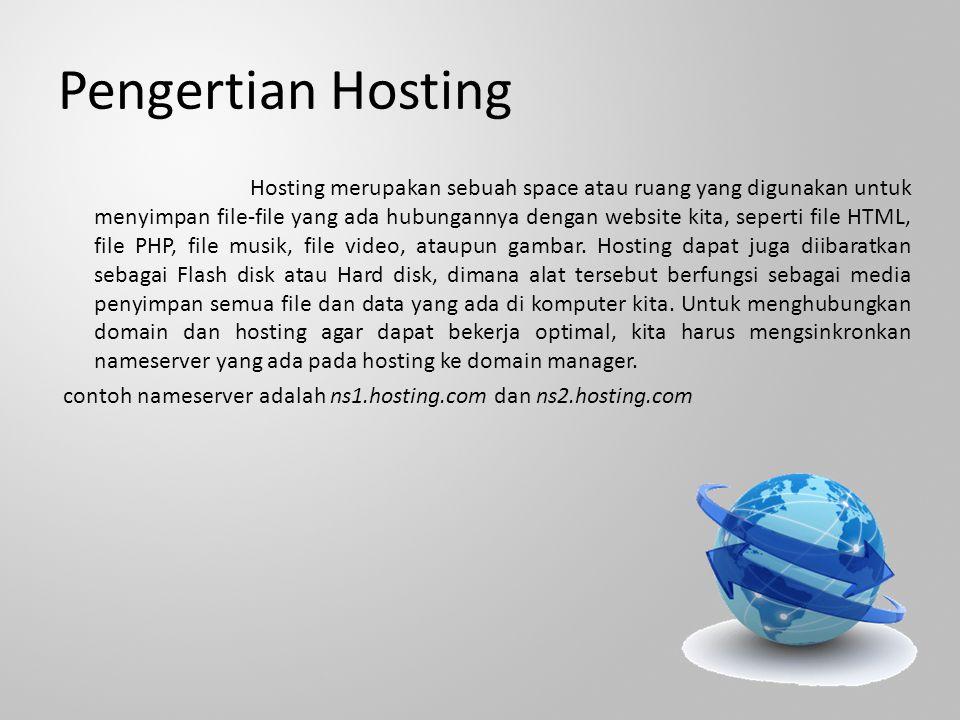 Pengertian Hosting Hosting merupakan sebuah space atau ruang yang digunakan untuk menyimpan file-file yang ada hubungannya dengan website kita, seperti file HTML, file PHP, file musik, file video, ataupun gambar.