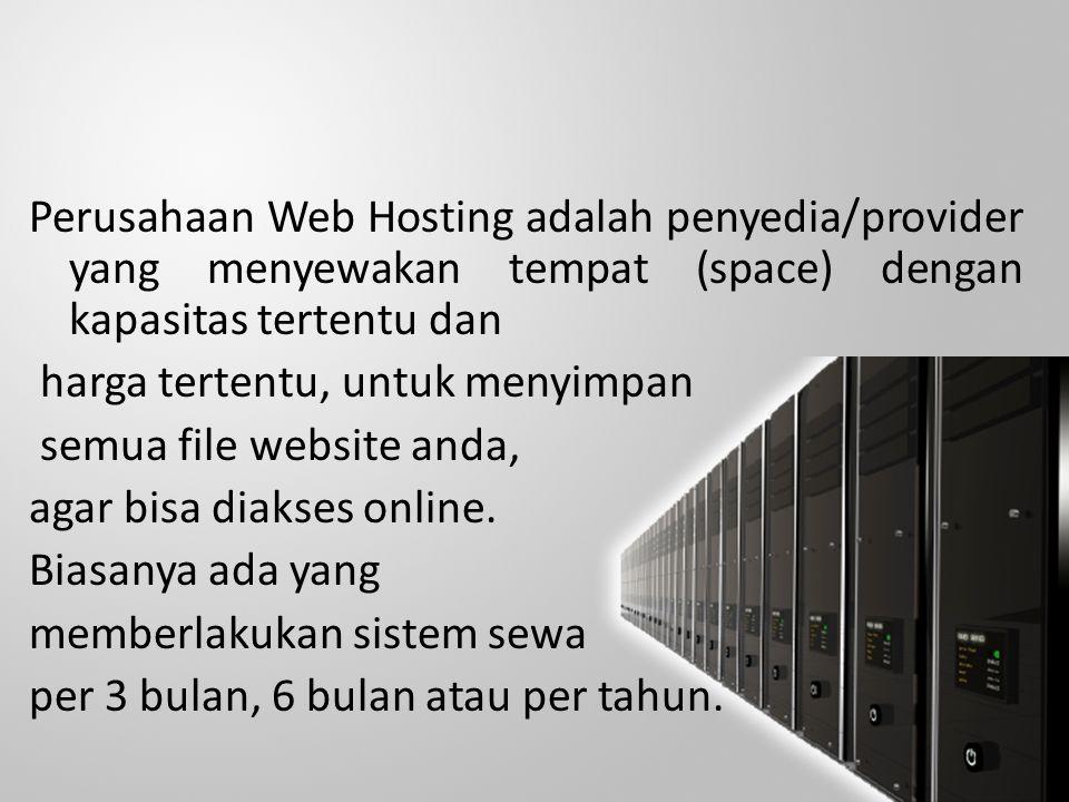 Perusahaan Web Hosting adalah penyedia/provider yang menyewakan tempat (space) dengan kapasitas tertentu dan harga tertentu, untuk menyimpan semua file website anda, agar bisa diakses online.