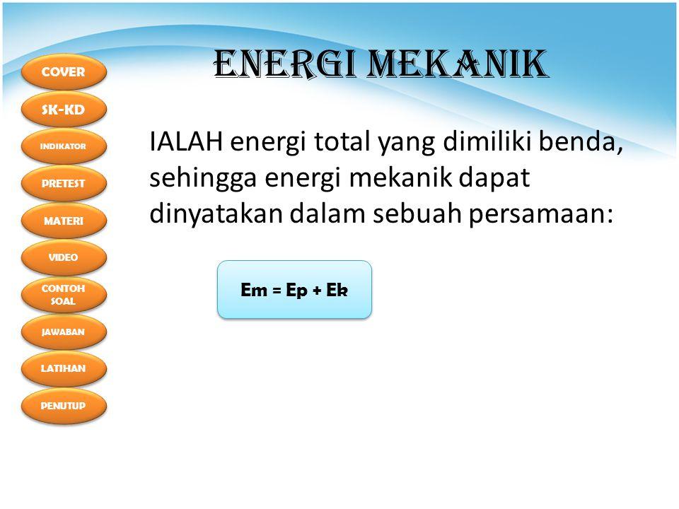 COVER SK-KD MATERI INDIKATOR PRETEST JAWABAN CONTOH SOAL CONTOH SOAL LATIHAN PENUTUP VIDEO ENERGI MEKANIK IALAH energi total yang dimiliki benda, sehingga energi mekanik dapat dinyatakan dalam sebuah persamaan: Em = Ep + Ek