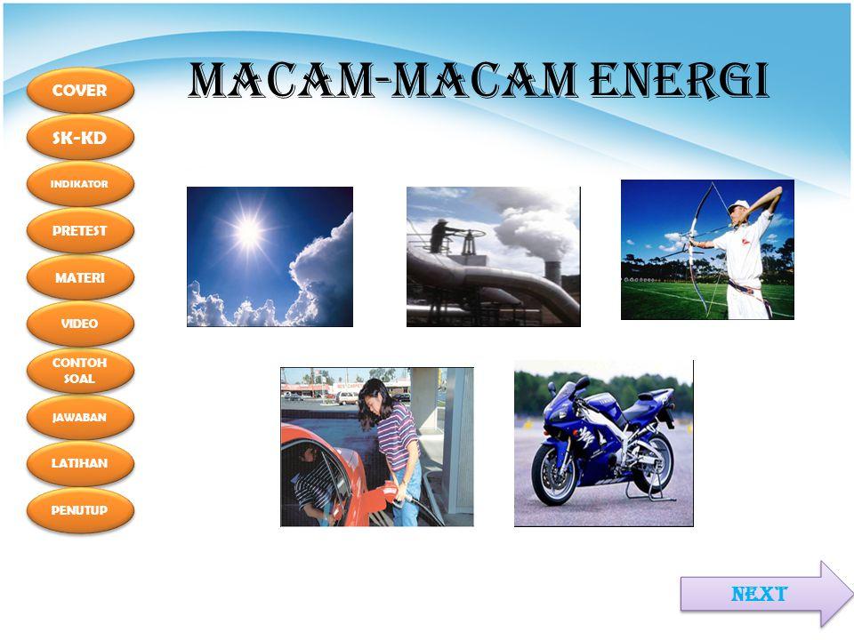COVER SK-KD MATERI INDIKATOR PRETEST JAWABAN CONTOH SOAL CONTOH SOAL LATIHAN PENUTUP VIDEO MACAM-MACAM ENERGI NEXT
