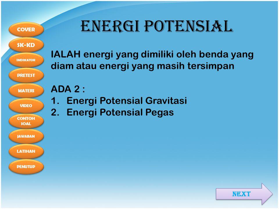 COVER SK-KD MATERI INDIKATOR PRETEST JAWABAN CONTOH SOAL CONTOH SOAL LATIHAN PENUTUP VIDEO ENERGI POTENSIAL IALAH energi yang dimiliki oleh benda yang