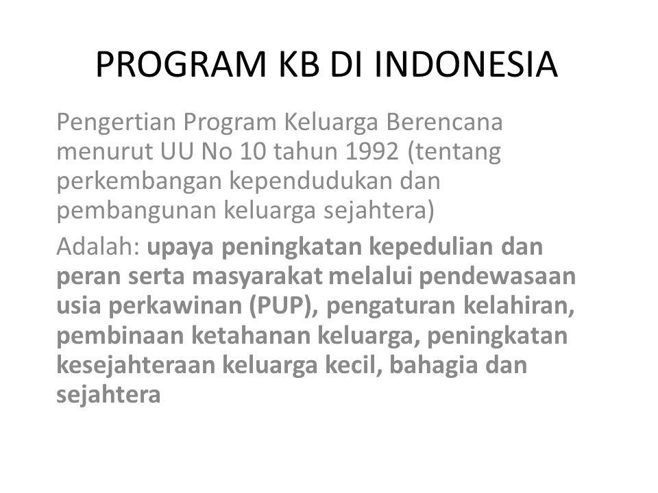 Lanjutan…… Program KB adalah:KB Bagian yang terpadu (integral) dalam program pembangunan nasional dan bertujuan untuk menciptakan kesejahteraan ekonomi, spiritual dan sosial budaya, penduduk Indonesia agar dapat dicapai keseimbangan yang baik dengan kemampuan produksi nasional (Depkes,1999).