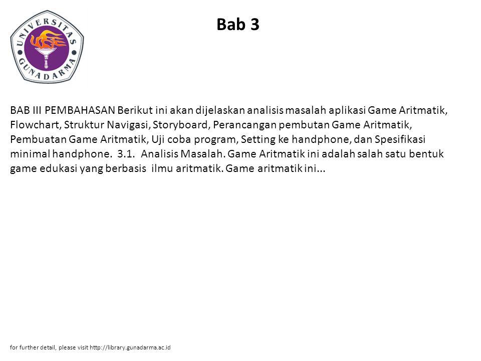 Bab 3 BAB III PEMBAHASAN Berikut ini akan dijelaskan analisis masalah aplikasi Game Aritmatik, Flowchart, Struktur Navigasi, Storyboard, Perancangan p