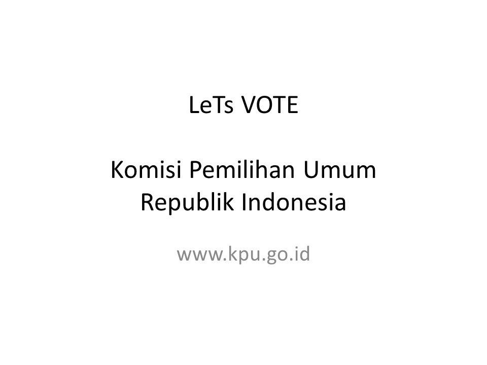 LeTs VOTE Komisi Pemilihan Umum Republik Indonesia www.kpu.go.id