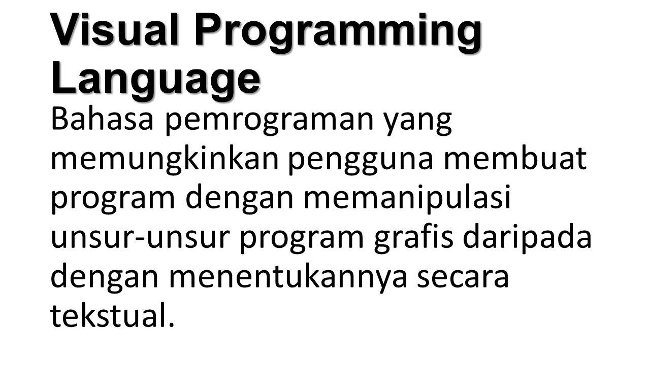 Visual Programming Language Bahasa pemrograman yang menggunakan banyak dimensi yang visually expresive sebagai semantiknya.