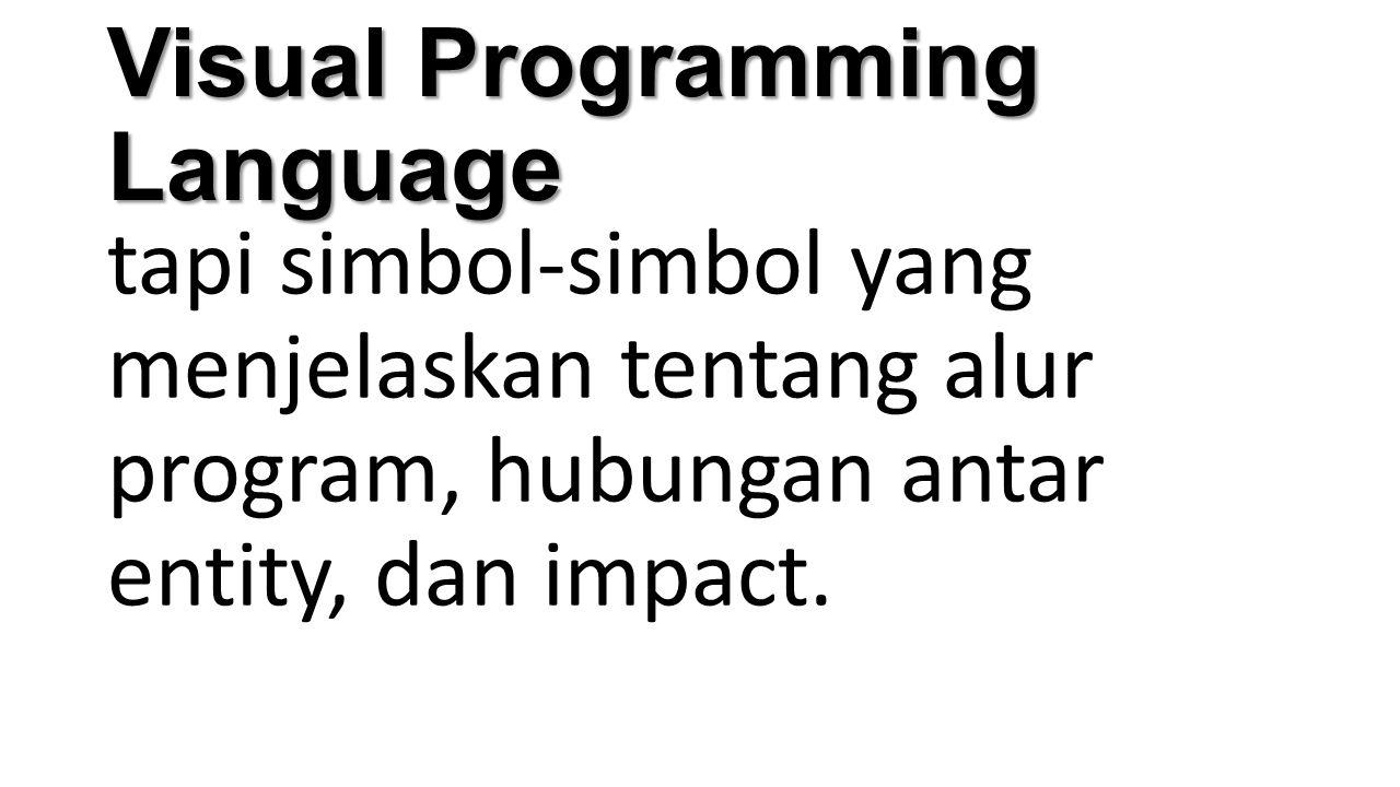 Visual Programming Language tapi simbol-simbol yang menjelaskan tentang alur program, hubungan antar entity, dan impact.