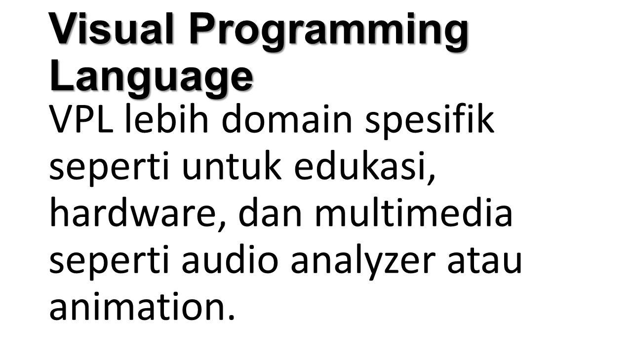 Visual Programming Language Contoh : Microsoft Robotics Studio, Scratch, BYOB, Blockly, AppInventor, Alice, Tersus etc.