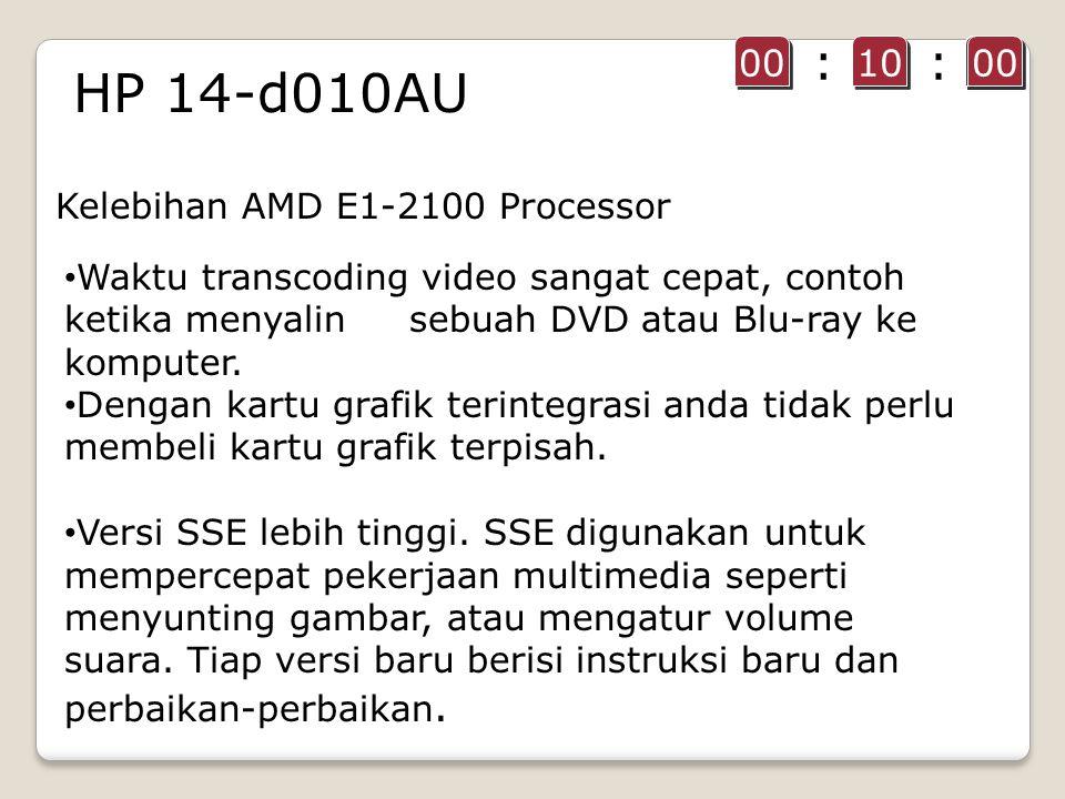 HP 14-d010AU Kelebihan AMD E1-2100 Processor Waktu transcoding video sangat cepat, contoh ketika menyalin sebuah DVD atau Blu-ray ke komputer.